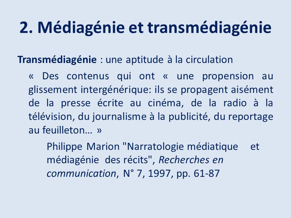 2. Médiagénie et transmédiagénie Transmédiagénie : une aptitude à la circulation « Des contenus qui ont « une propension au glissement intergénérique: