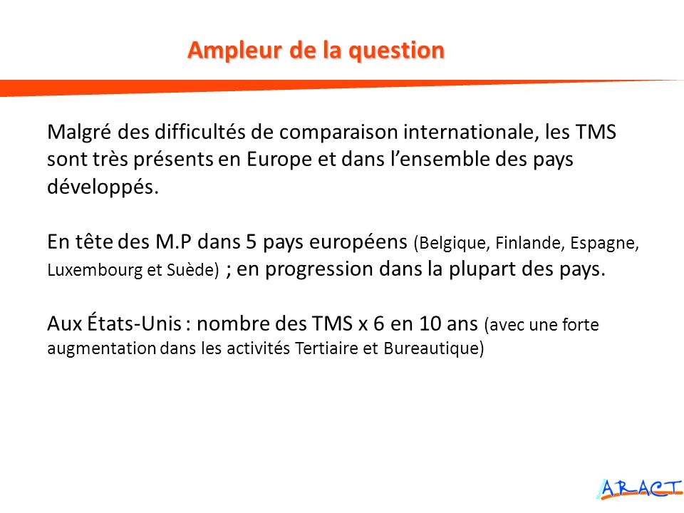 La dimension européenne et internationale du problème Malgré des difficultés de comparaison internationale, les TMS sont très présents en Europe et da