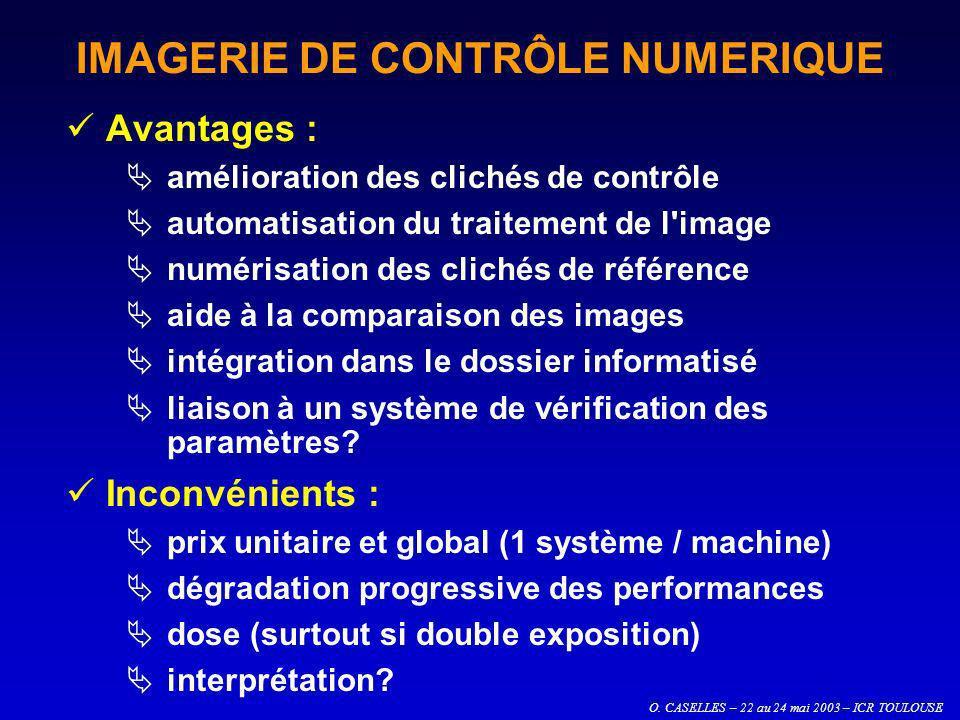 O. CASELLES – 22 au 24 mai 2003 – ICR TOULOUSE IMAGERIE DE CONTRÔLE NUMERIQUE Avantages : amélioration des clichés de contrôle automatisation du trait
