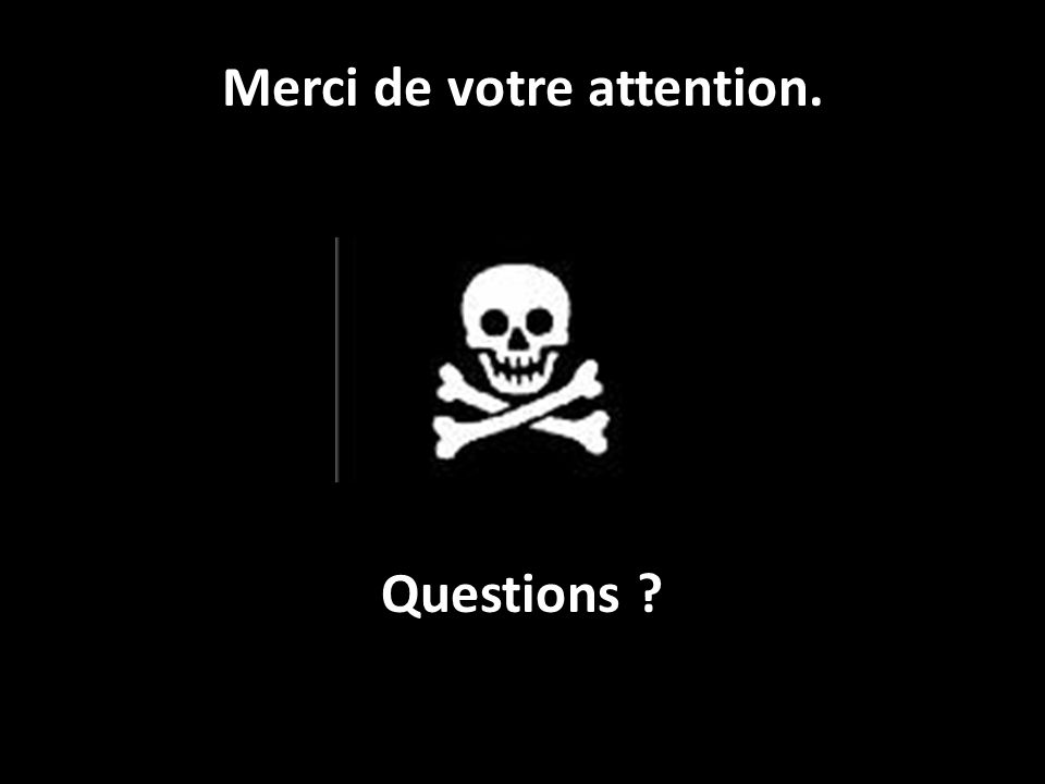 Questions ? Merci de votre attention.