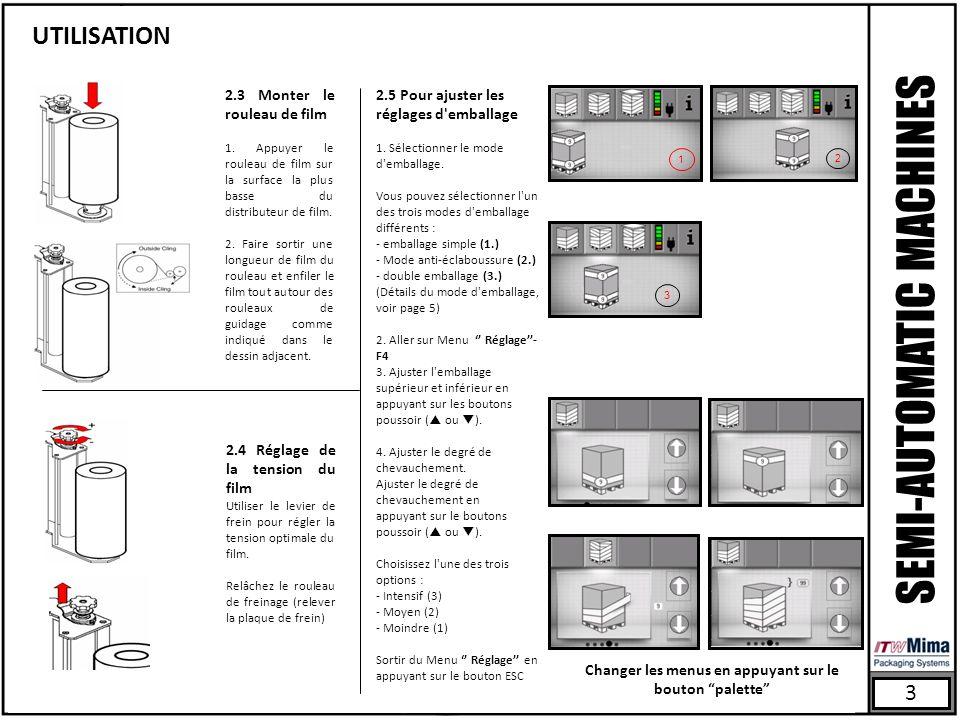 3 SEMI-AUTOMATIC MACHINES UTILISATION 2.3 Monter le rouleau de film 1. Appuyer le rouleau de film sur la surface la plus basse du distributeur de film