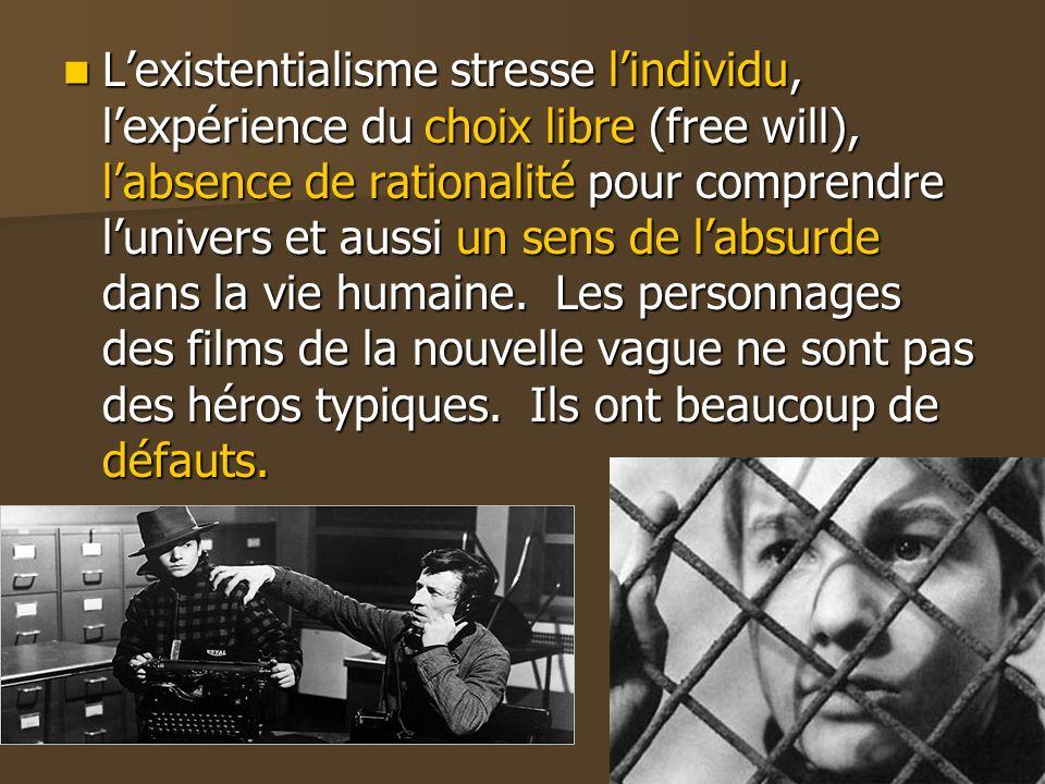 Lexistentialisme stresse lindividu, lexpérience du choix libre (free will), labsence de rationalité pour comprendre lunivers et aussi un sens de labsurde dans la vie humaine.