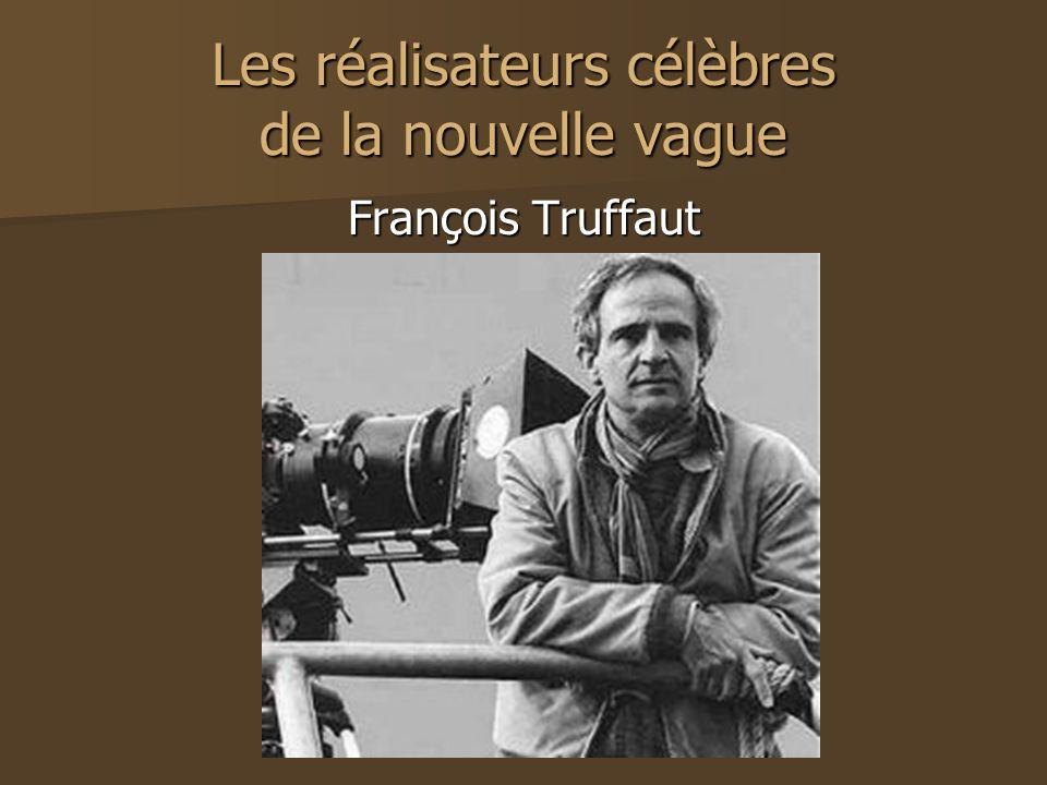 Les réalisateurs célèbres de la nouvelle vague François Truffaut