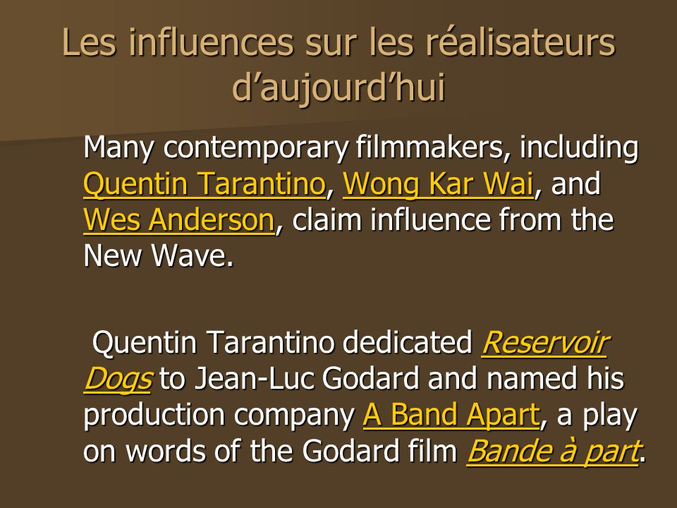Les influences sur les réalisateurs daujourdhui Many contemporary filmmakers, including Quentin Tarantino, Wong Kar Wai, and Wes Anderson, claim influ