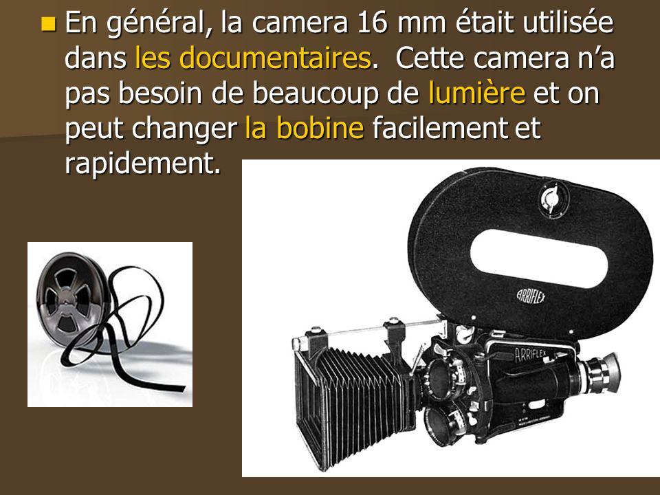 En général, la camera 16 mm était utilisée dans les documentaires.