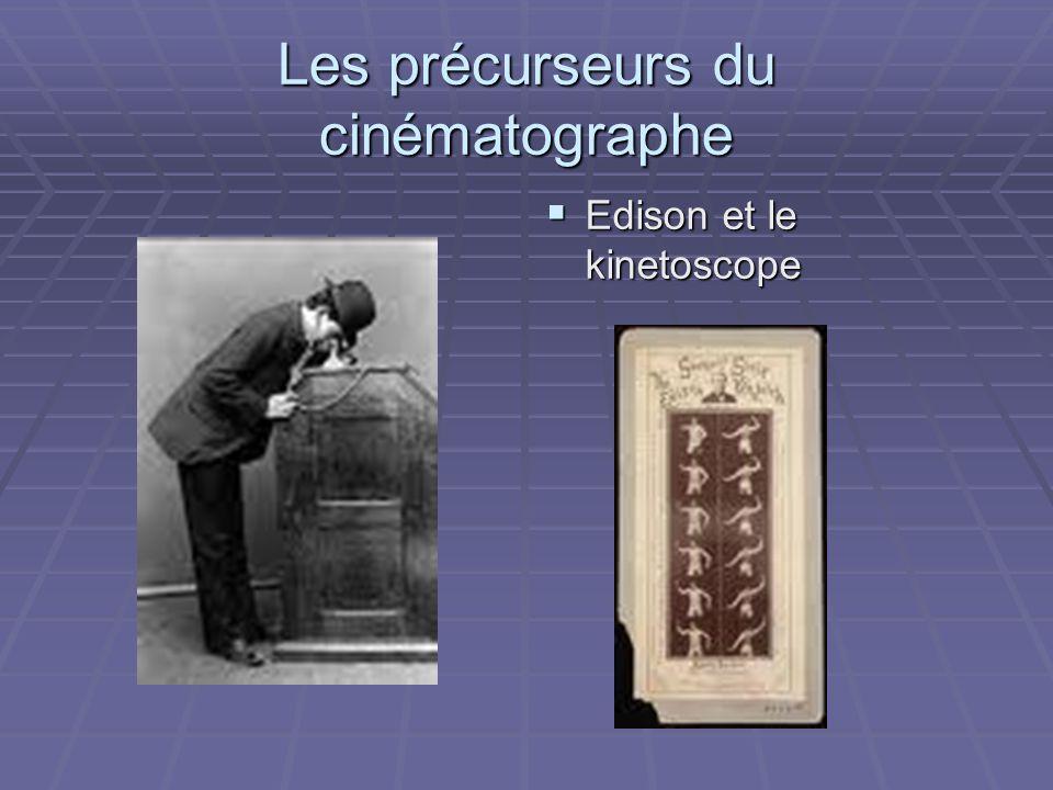 Les précurseurs du cinématographe Edison et le kinetoscope Edison et le kinetoscope