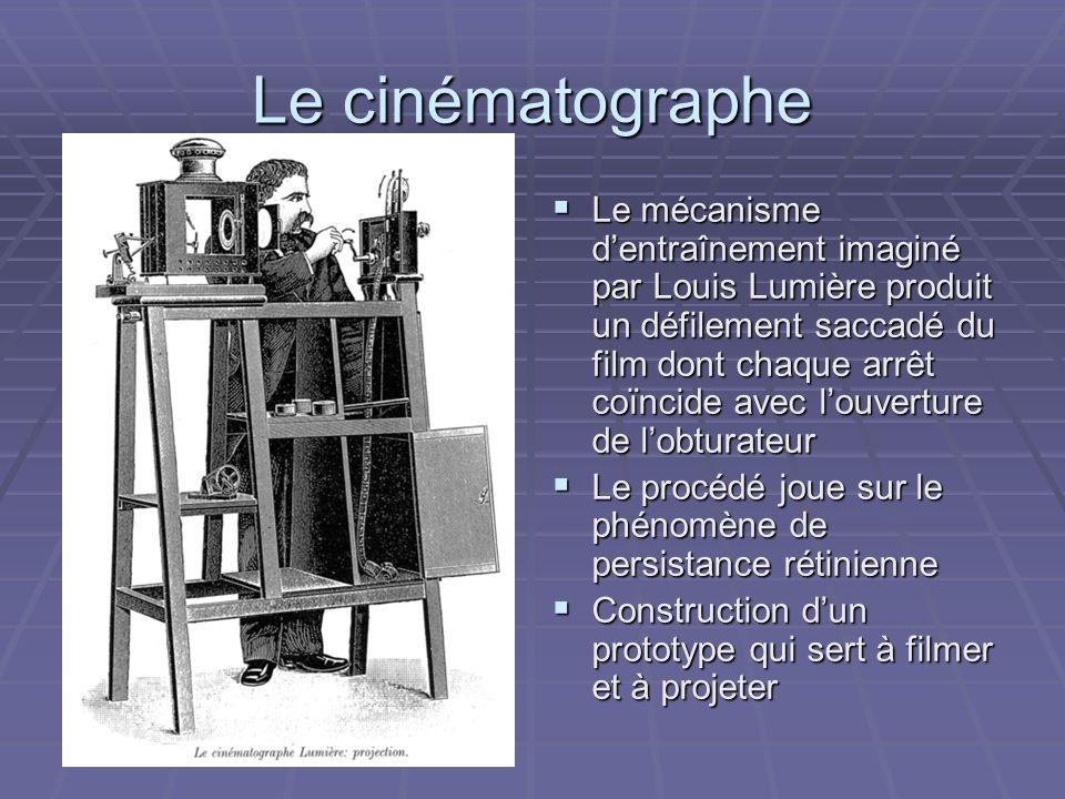 Le cinématographe Le mécanisme dentraînement imaginé par Louis Lumière produit un défilement saccadé du film dont chaque arrêt coïncide avec louvertur