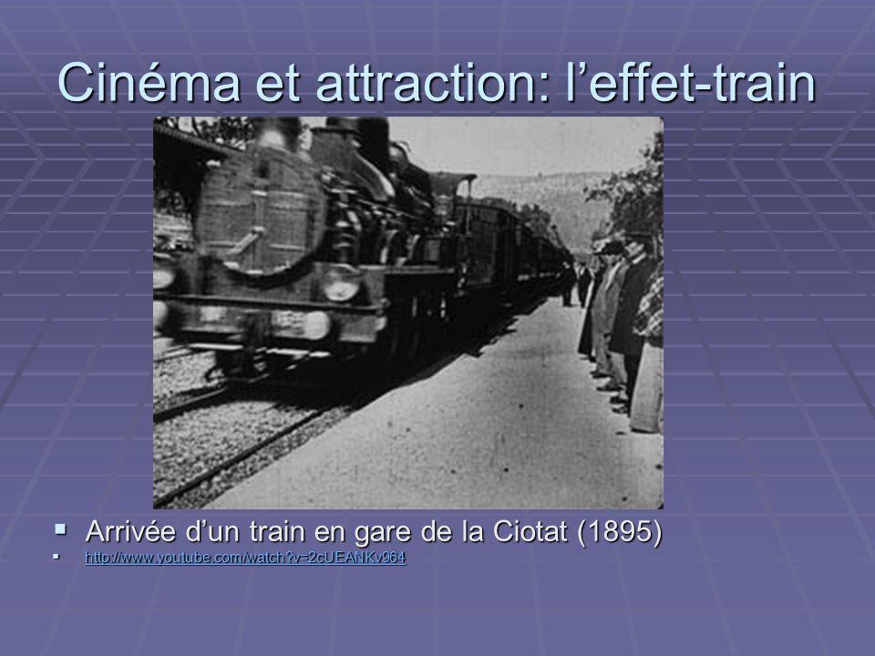 Cinéma et attraction: leffet-train Arrivée dun train en gare de la Ciotat (1895) Arrivée dun train en gare de la Ciotat (1895) http://www.youtube.com/
