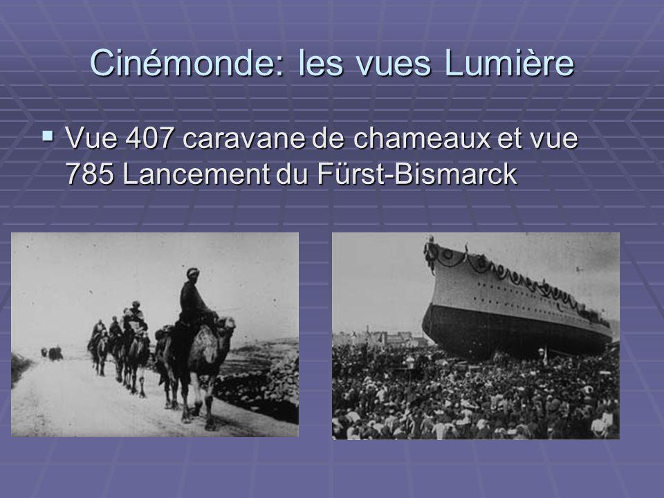 Cinémonde: les vues Lumière Vue 407 caravane de chameaux et vue 785 Lancement du Fürst-Bismarck Vue 407 caravane de chameaux et vue 785 Lancement du F