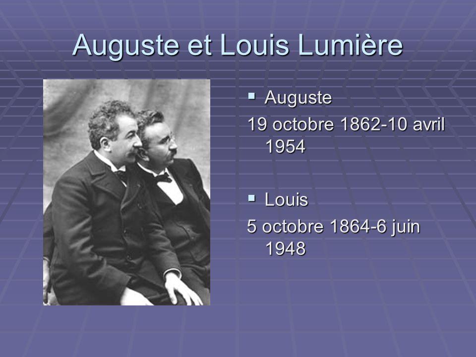 Auguste et Louis Lumière Auguste Auguste 19 octobre 1862-10 avril 1954 Louis Louis 5 octobre 1864-6 juin 1948