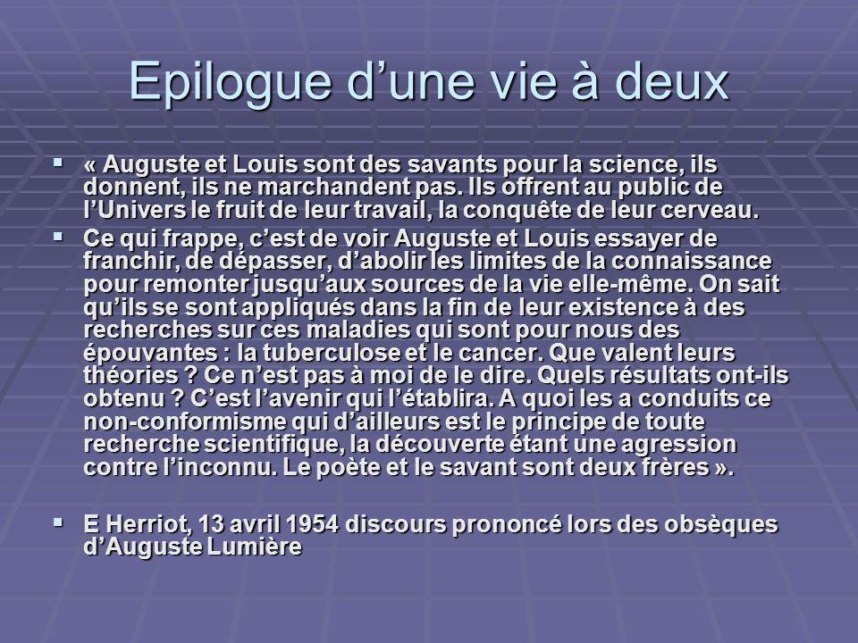 Epilogue dune vie à deux « Auguste et Louis sont des savants pour la science, ils donnent, ils ne marchandent pas. Ils offrent au public de lUnivers l