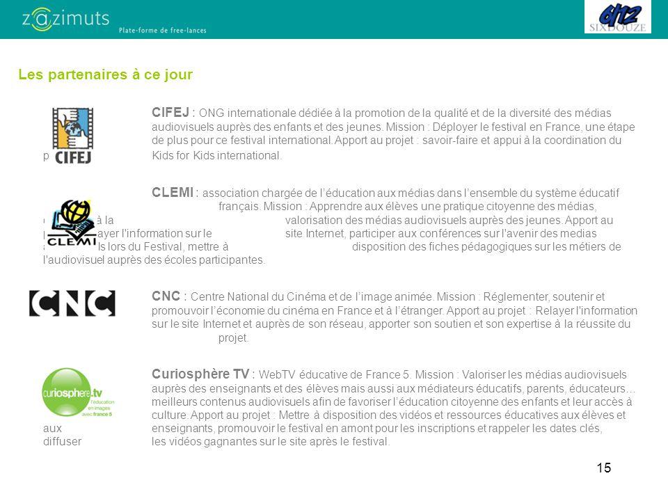 15 Les partenaires à ce jour CIFEJ : ONG internationale dédiée à la promotion de la qualité et de la diversité des médias audiovisuels auprès des enfants et des jeunes.