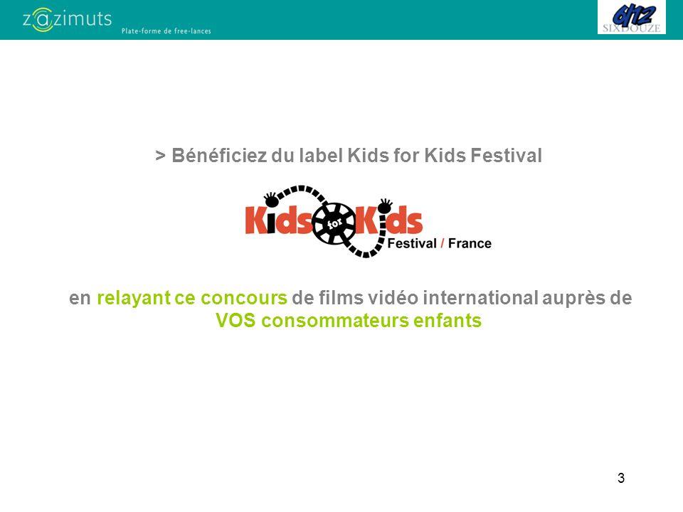 3 > Bénéficiez du label Kids for Kids Festival en relayant ce concours de films vidéo international auprès de VOS consommateurs enfants