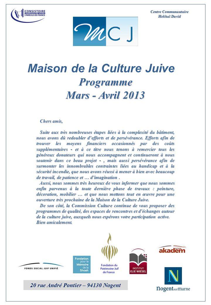 Maison de la Culture Juive 20 rue André Pontier – 94130 Nogent Programme Mars - Avril 2013 Chers amis, Chers amis, Suite aux très nombreuses étapes li