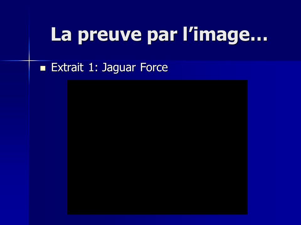 La preuve par limage… Extrait 1: Jaguar Force Extrait 1: Jaguar Force