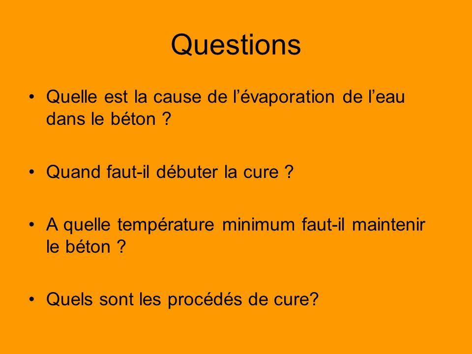 Questions Quelle est la cause de lévaporation de leau dans le béton ? Quand faut-il débuter la cure ? A quelle température minimum faut-il maintenir l