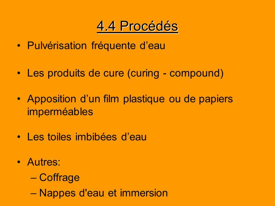 4.4 Procédés Pulvérisation fréquente deau Les produits de cure (curing - compound) Apposition dun film plastique ou de papiers imperméables Les toiles