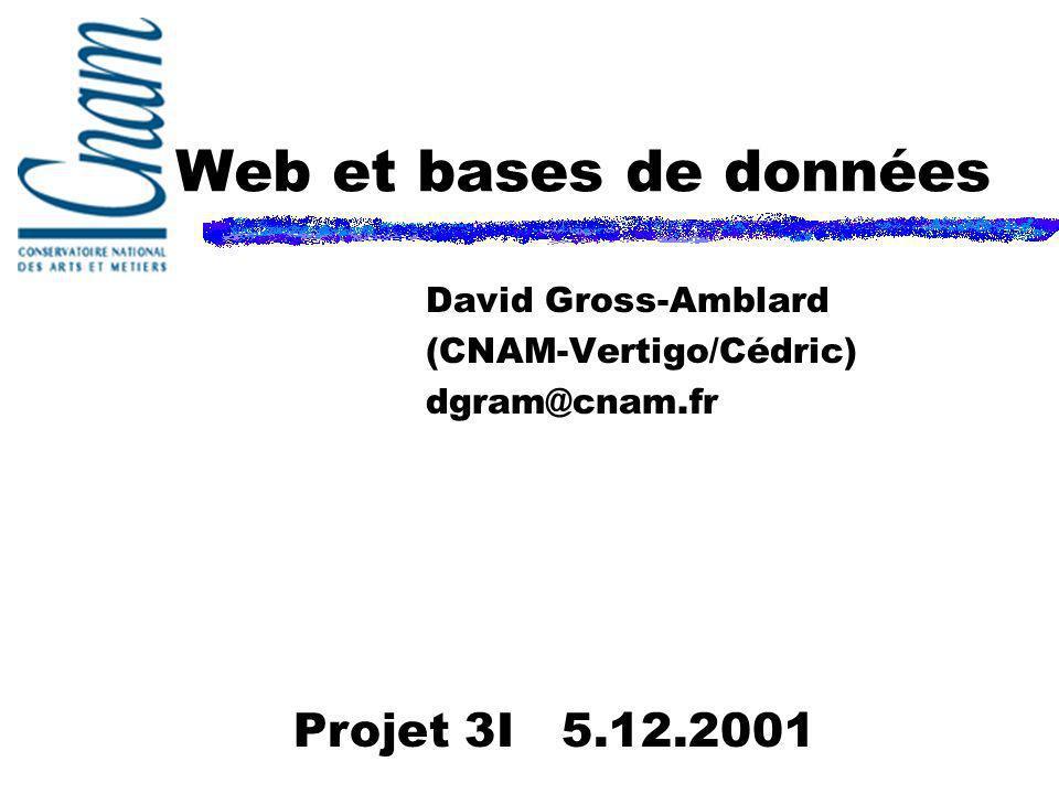 Web et bases de données David Gross-Amblard (CNAM-Vertigo/Cédric) dgram@cnam.fr Projet 3I 5.12.2001