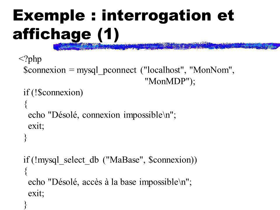 Exemple : interrogation et affichage (1) <?php $connexion = mysql_pconnect (