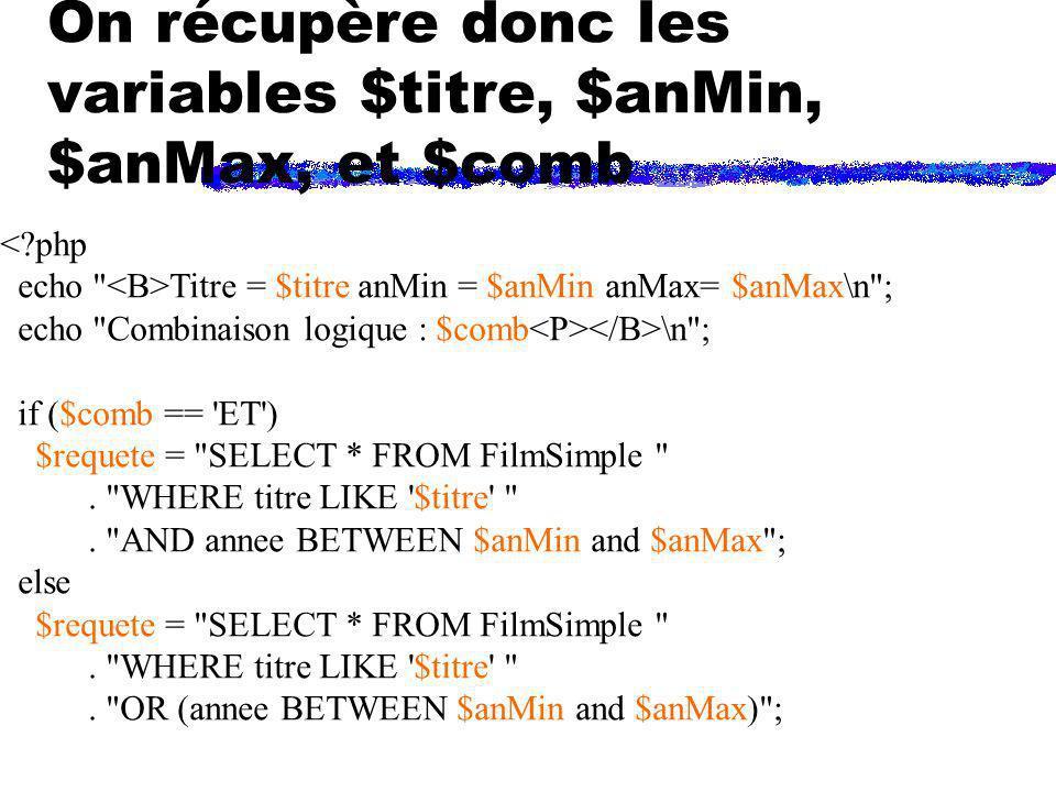 On récupère donc les variables $titre, $anMin, $anMax, et $comb <?php echo