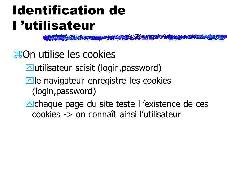 Identification de l utilisateur zOn utilise les cookies yutilisateur saisit (login,password) yle navigateur enregistre les cookies (login,password) yc