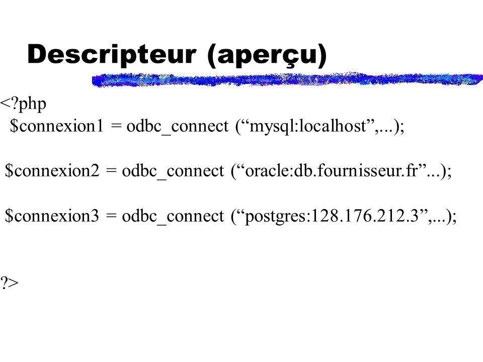 Descripteur (aperçu) <?php $connexion1 = odbc_connect (mysql:localhost,...); $connexion2 = odbc_connect (oracle:db.fournisseur.fr...); $connexion3 = o