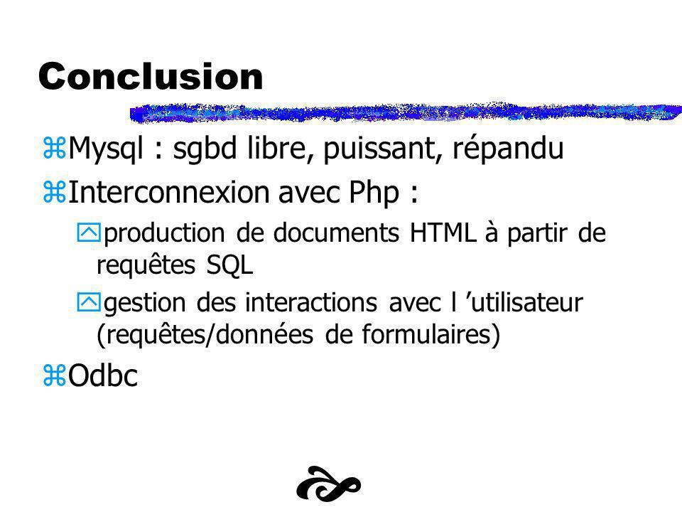 Conclusion zMysql : sgbd libre, puissant, répandu zInterconnexion avec Php : yproduction de documents HTML à partir de requêtes SQL ygestion des inter