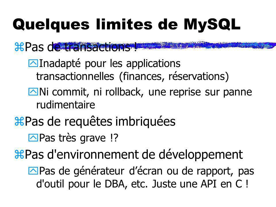 Quelques limites de MySQL zPas de transactions ! yInadapté pour les applications transactionnelles (finances, réservations) yNi commit, ni rollback, u