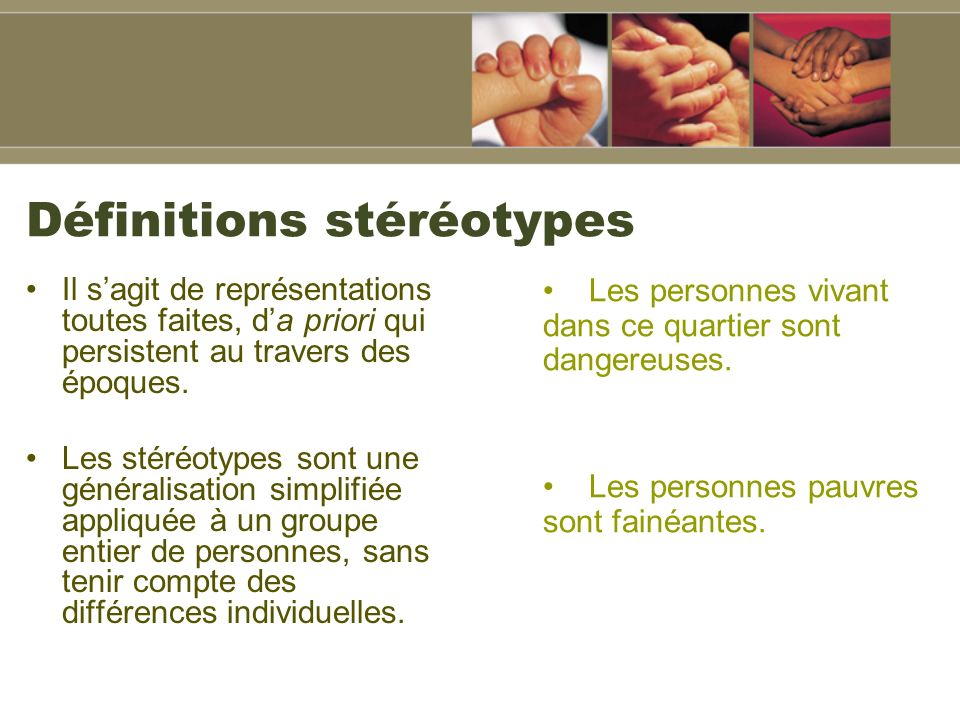Définitions stéréotypes Il sagit de représentations toutes faites, da priori qui persistent au travers des époques.