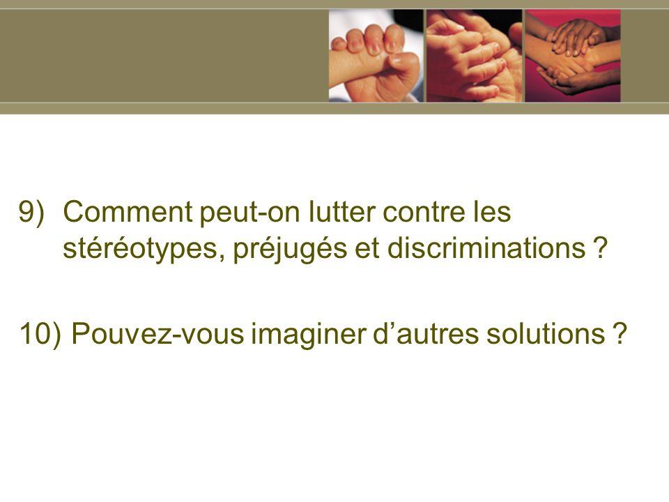 9)Comment peut-on lutter contre les stéréotypes, préjugés et discriminations .