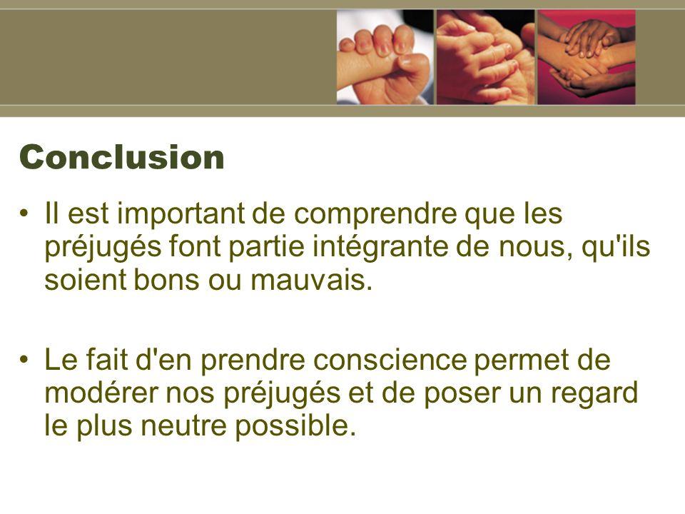 Conclusion Il est important de comprendre que les préjugés font partie intégrante de nous, qu ils soient bons ou mauvais.