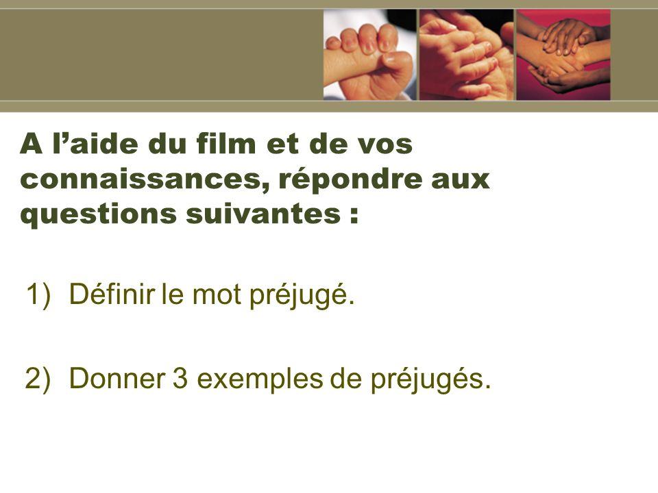 A laide du film et de vos connaissances, répondre aux questions suivantes : 1)Définir le mot préjugé.