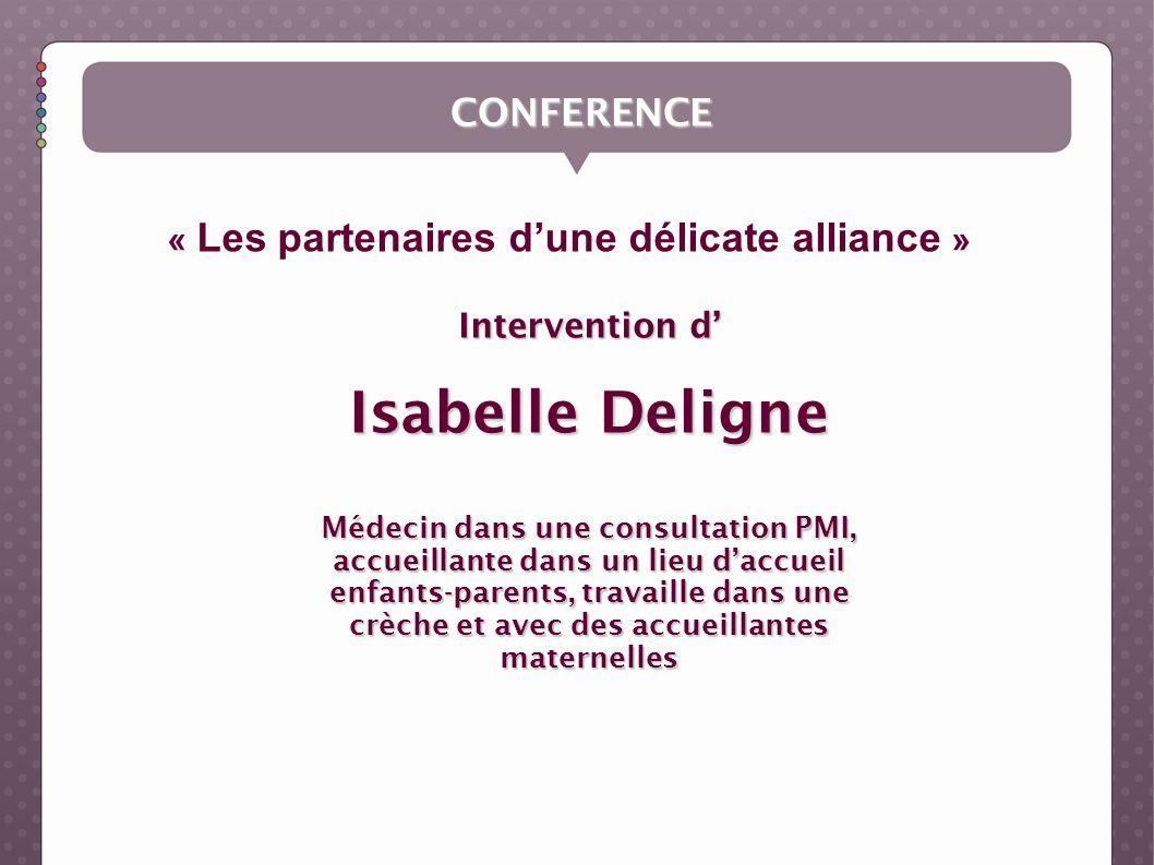 CONFERENCE Intervention d Isabelle Deligne Médecin dans une consultation PMI, accueillante dans un lieu daccueil enfants-parents, travaille dans une c