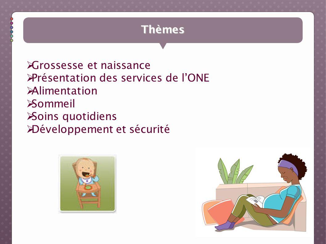 Thèmes Grossesse et naissance Présentation des services de lONE Alimentation Sommeil Soins quotidiens Développement et sécurité