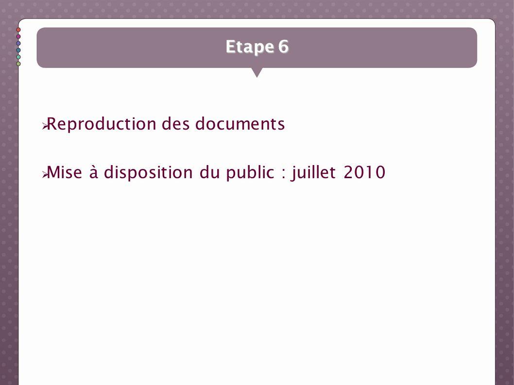 Etape 6 Reproduction des documents Mise à disposition du public : juillet 2010