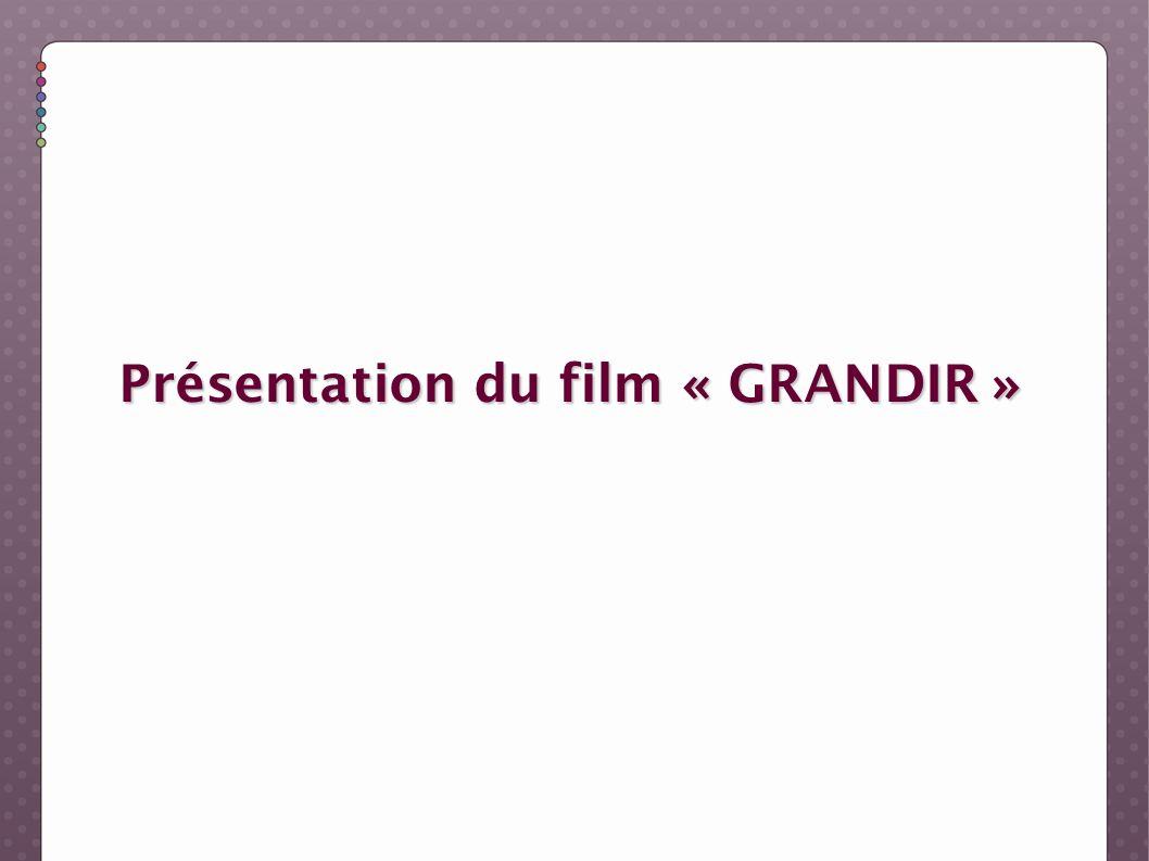 Présentation du film « GRANDIR »