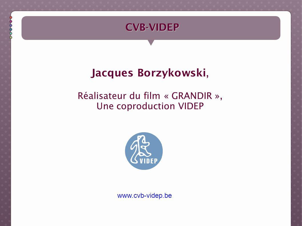 CVB-VIDEP Jacques Borzykowski, Réalisateur du film « GRANDIR », Une coproduction VIDEP www.cvb-videp.be