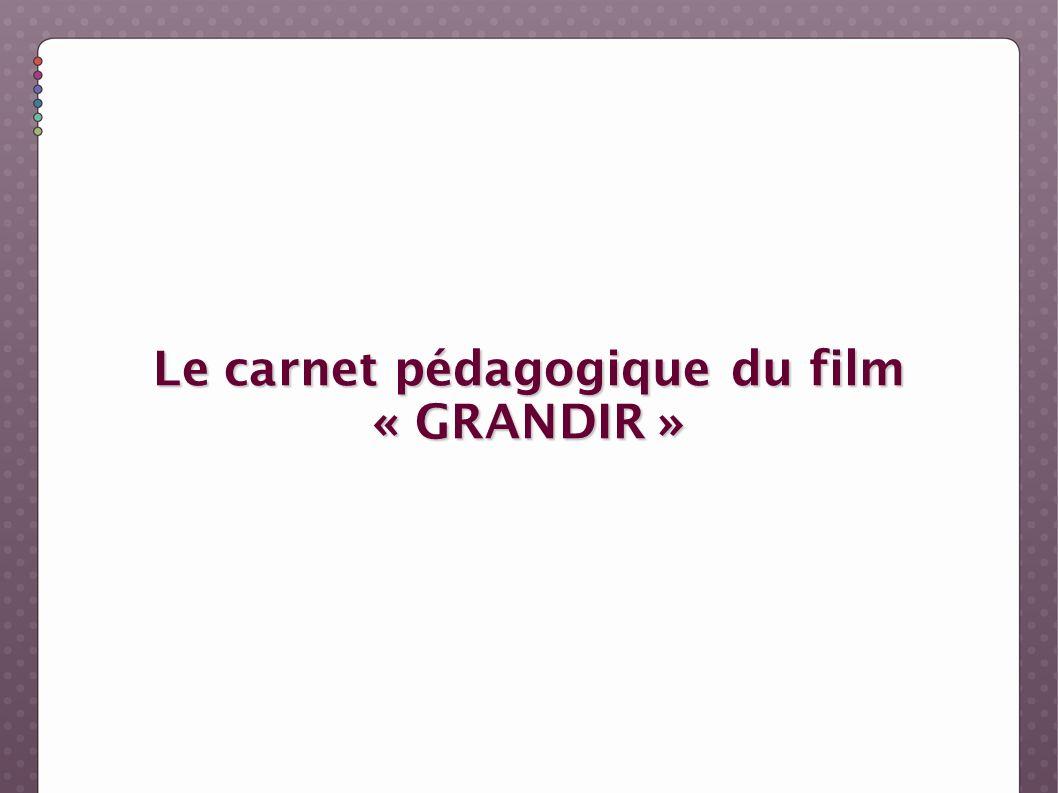 Le carnet pédagogique du film « GRANDIR »