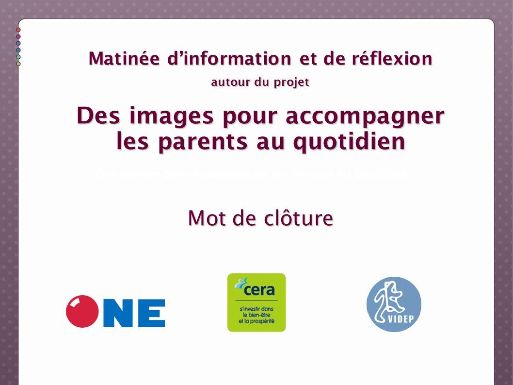 Des images pour accompagner les parents au quotidien Matinée dinformation et de réflexion autour du projet Des images pour accompagner les parents au