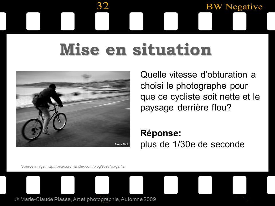 © Marie-Claude Plasse, Art et photographie, Automne 2009 Mise en situation Quelle vitesse dobturation a choisi le photographe pour que ce cycliste soi