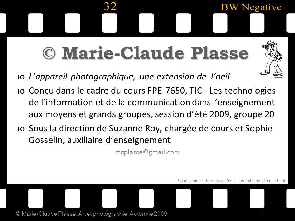 © Marie-Claude Plasse, Art et photographie, Automne 2009 © Marie-Claude Plasse юLюLappareil photographique, une extension de loeil юCюConçu dans le ca