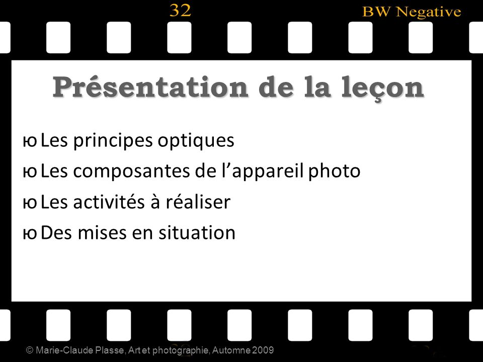 © Marie-Claude Plasse, Art et photographie, Automne 2009 Présentation de la leçon юLes principes optiques юLes composantes de lappareil photo юLes act
