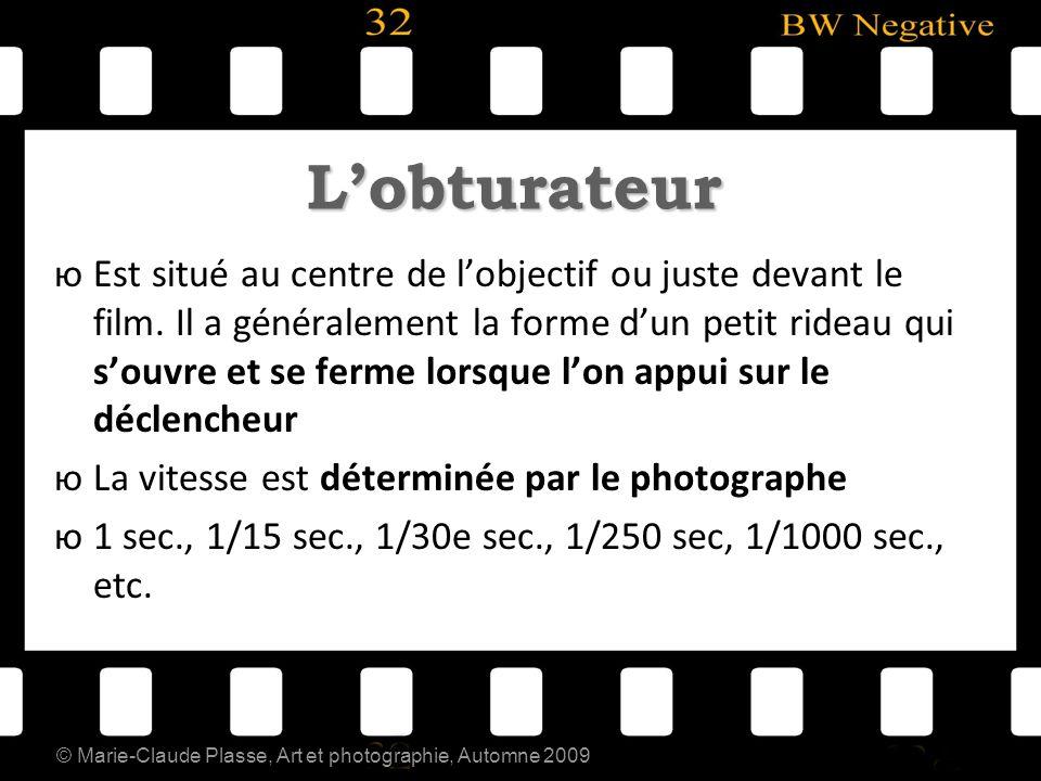 © Marie-Claude Plasse, Art et photographie, Automne 2009 Lobturateur юEst situé au centre de lobjectif ou juste devant le film. Il a généralement la f