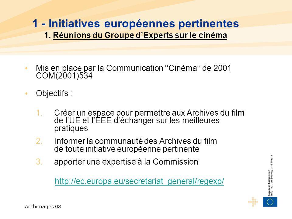 Archimages 08 Mis en place par la Communication Cinéma de 2001 COM(2001)534 Objectifs : 1.Créer un espace pour permettre aux Archives du film de lUE et lEEE déchanger sur les meilleures pratiques 2.