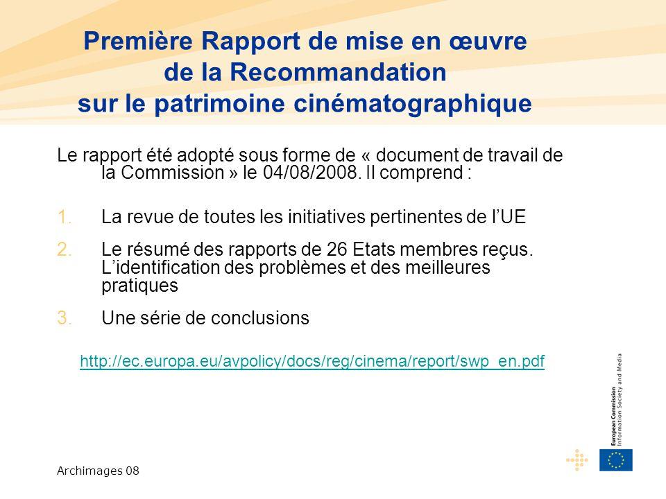 Archimages 08 Première Rapport de mise en œuvre de la Recommandation sur le patrimoine cinématographique Le rapport été adopté sous forme de « document de travail de la Commission » le 04/08/2008.