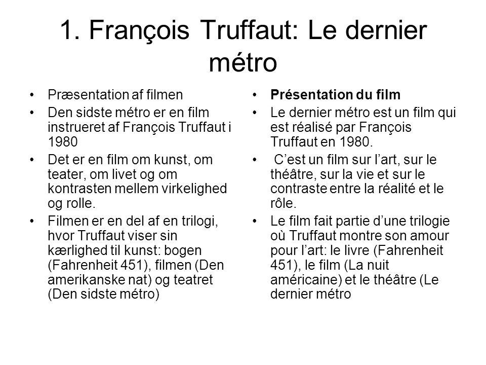 1. François Truffaut: Le dernier métro Præsentation af filmen Den sidste métro er en film instrueret af François Truffaut i 1980 Det er en film om kun