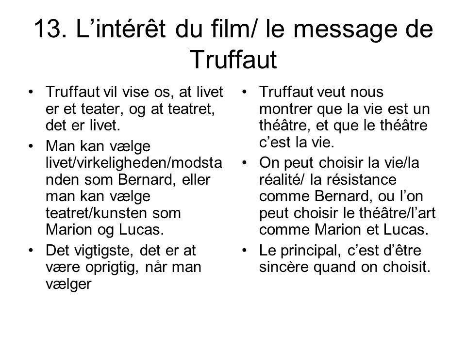 13. Lintérêt du film/ le message de Truffaut Truffaut vil vise os, at livet er et teater, og at teatret, det er livet. Man kan vælge livet/virkelighed