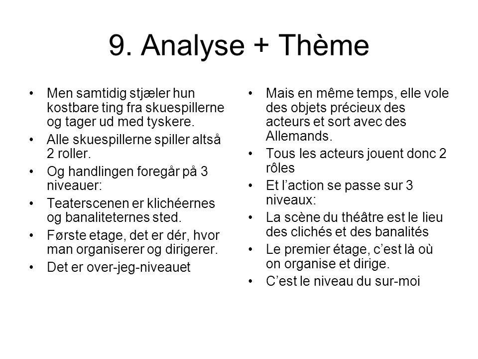 9. Analyse + Thème Men samtidig stjæler hun kostbare ting fra skuespillerne og tager ud med tyskere. Alle skuespillerne spiller altså 2 roller. Og han