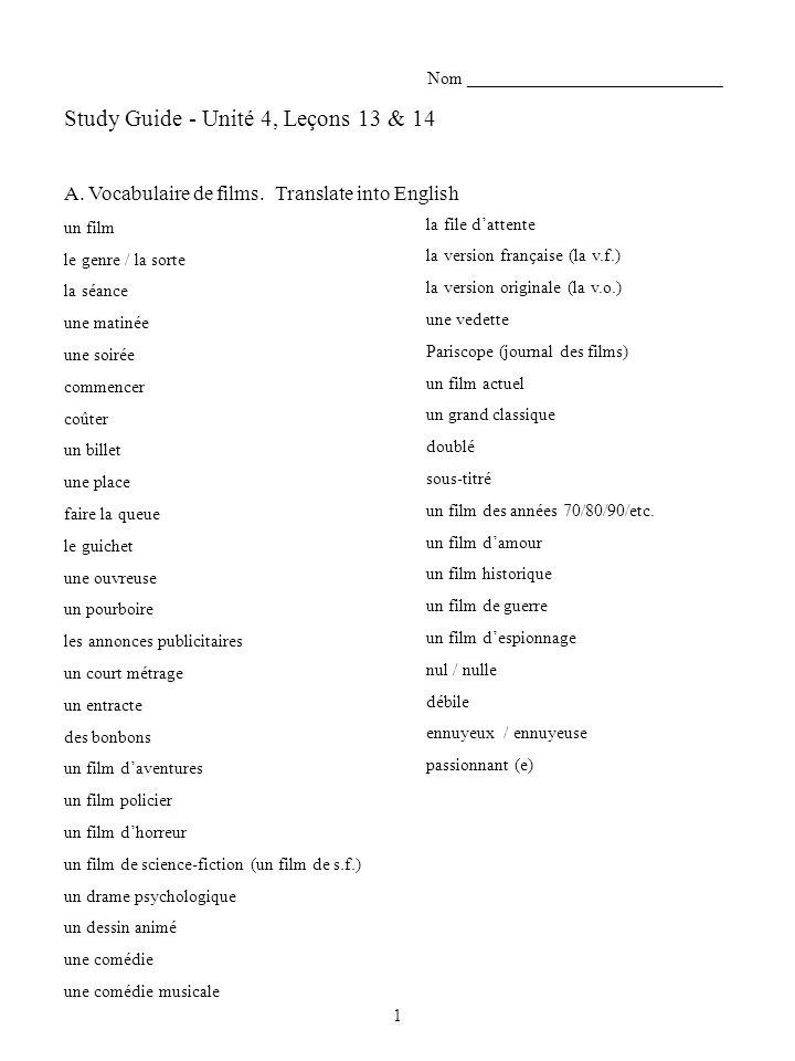 Nom _____________________________ Study Guide - Unité 4, Leçons 13 & 14 A. Vocabulaire de films. Translate into English un film le genre / la sorte la