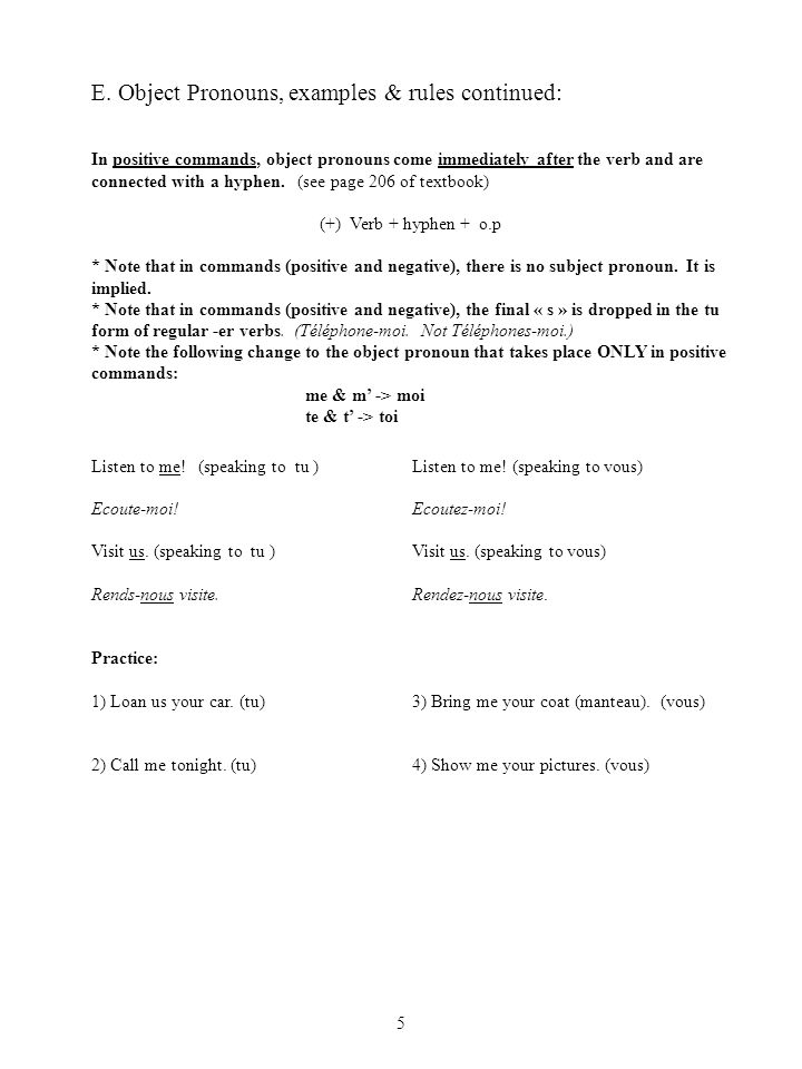E. Object Pronouns, examples & rules continued: In positive commands, object pronouns come immediately after the verb and are connected with a hyphen.